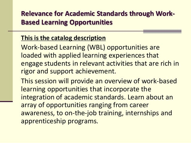 Relevance for Academic Standards through WorkBased Learning Opportunities This is the catalog description  Work-based Lear...