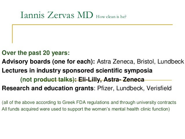 Iannis Zervas MD How clean is he? Over the past 20 years: Advisory boards (one for each): Astra Zeneca, Bristol, Lundbeck ...
