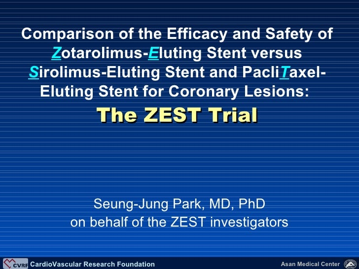 Seung-Jung Park, MD, PhD on behalf of the ZEST investigators Comparison of the Efficacy and Safety of   Z otarolimus- E lu...