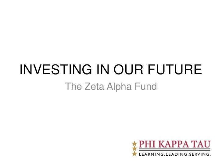 INVESTING IN OUR FUTURE<br />The Zeta Alpha Fund<br />