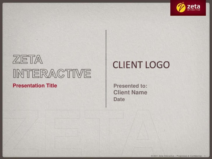 Zeta interactive<br />Presentation Title<br />Presented to:<br />Client Name<br />Date<br />