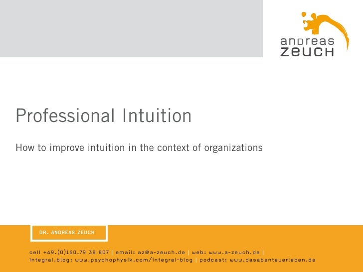 Professional Intuition How to improve intuition in the context of organizations          DR. ANDREAS ZEUCH      cell +49.(...