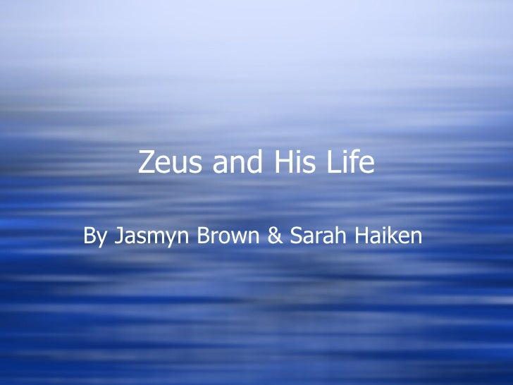 Zeus and His Life By Jasmyn Brown & Sarah Haiken
