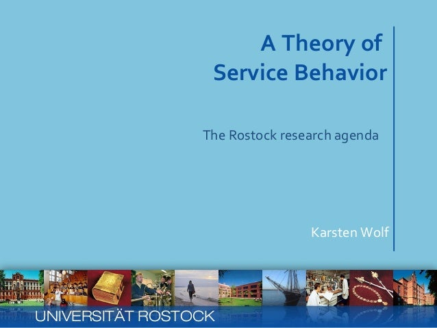 A Theory of  Service Behavior Karsten Wolf UNIVERSITÄT ROSTOCK The Rostock research agenda
