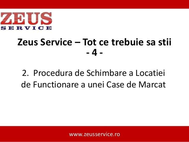 Zeus Service – Tot ce trebuie sa stii -42. Procedura de Schimbare a Locatiei de Functionare a unei Case de Marcat  www.zeu...