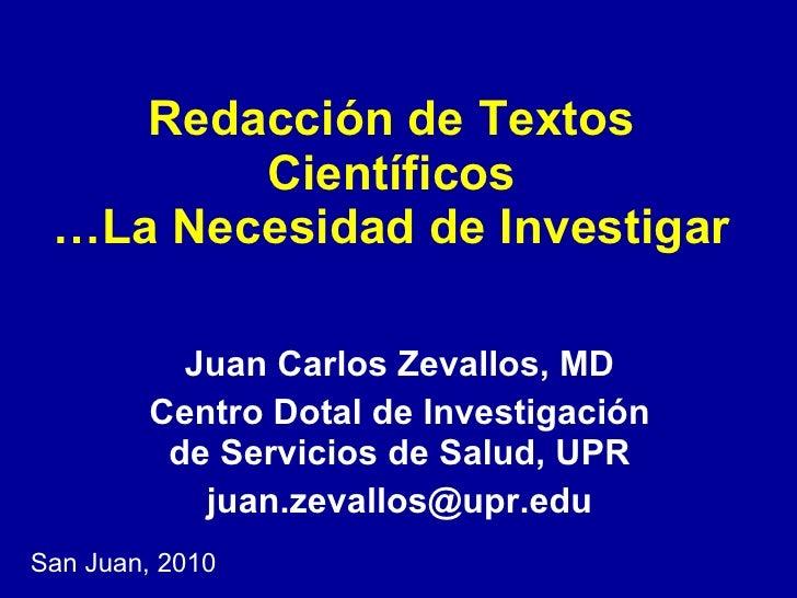 Redacción de Textos Científicos …La Necesidad de Investigar Juan Carlos Zevallos, MD Centro Dotal de Investigación de Serv...