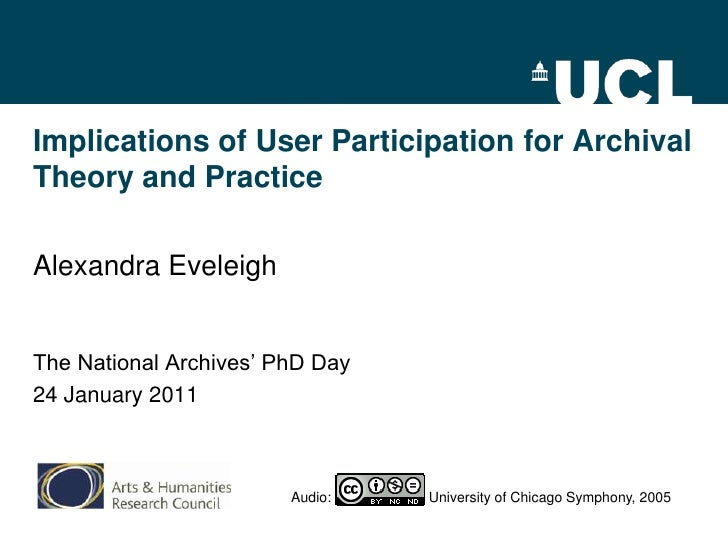 Implications of User Participation for Archival Theory and Practice<br />Alexandra Eveleigh<br />The National Archives' Ph...
