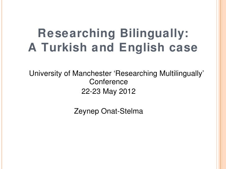 Researching Bilingually:A Turkish and English caseUniversity of Manchester 'Researching Multilingually'                  C...