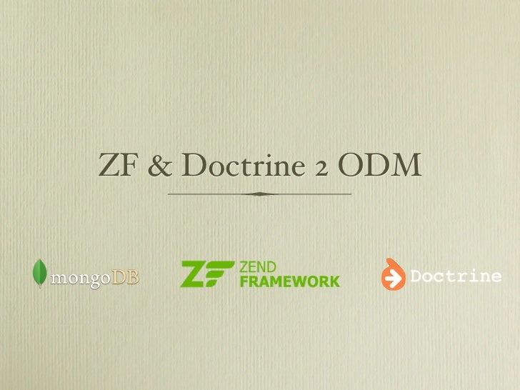 ZF & Doctrine 2 ODM                  Doctrine