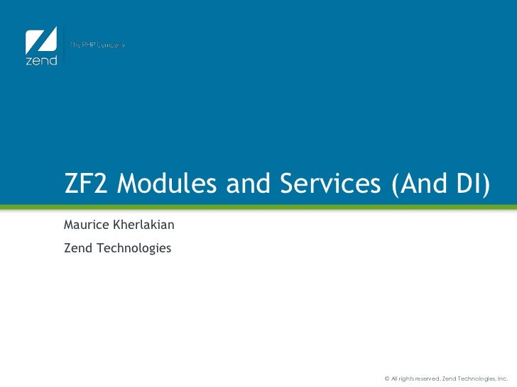 ZF2 Modules and Services (And DI)Maurice KherlakianZend Technologies                        © All rights reserved. Zend Te...