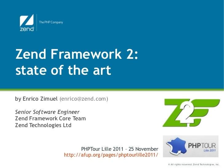 Zend Framework 2:state of the artby Enrico Zimuel (enrico@zend.com)Senior Software EngineerZend Framework Core TeamZend Te...