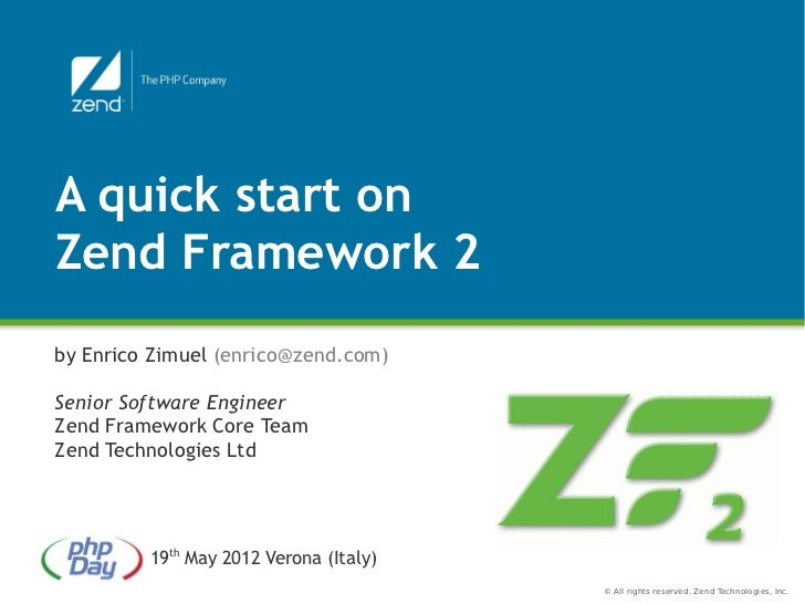 A quick start onZend Framework 2by Enrico Zimuel (enrico@zend.com)Senior Software EngineerZend Framework Core TeamZend Tec...