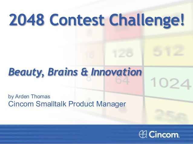 2048 Contest Challenge!  Beauty, Brains & Innovation  by Arden Thomas  Cincom Smalltalk Product Manager  !!!