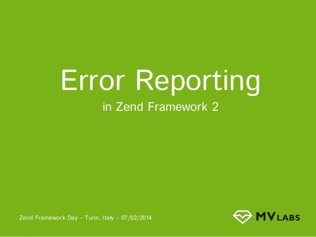 Error Reporting in Zend Framework 2  Zend Framework Day – Turin, Italy – 07/02/2014