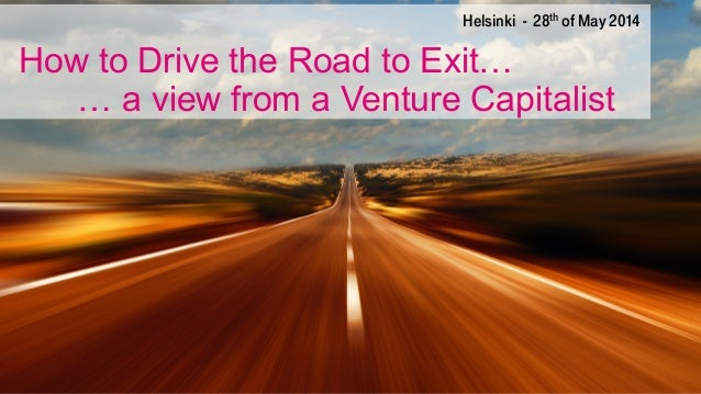 Exit   the road ahead for startups - from a view of a Venture Capitalist