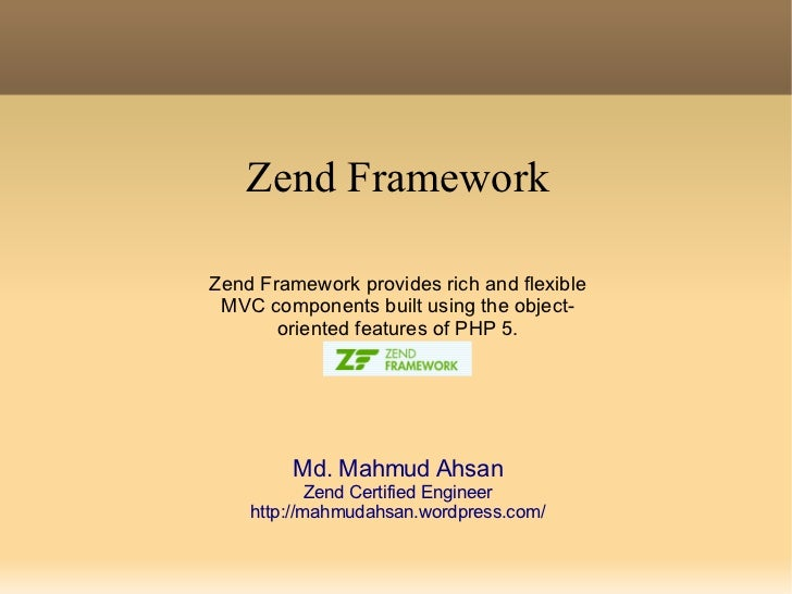 Zend Framework Zend Framework provides rich and flexible MVC components built using the object- oriented features of PHP 5...