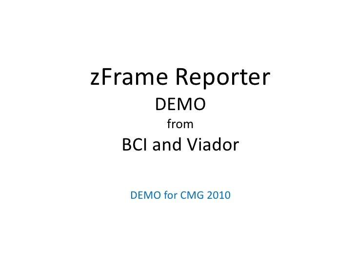 zFrame ReporterDEMO fromBCI and Viador<br />DEMO for CMG 2010<br />