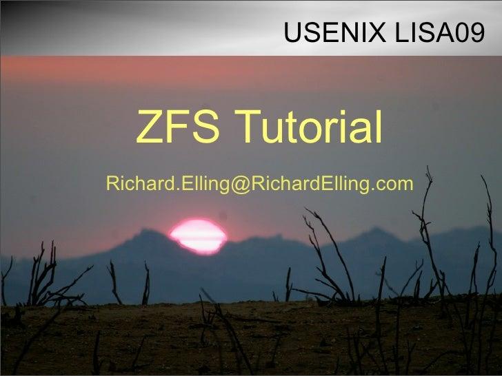 USENIX LISA09      ZFS Tutorial Richard.Elling@RichardElling.com