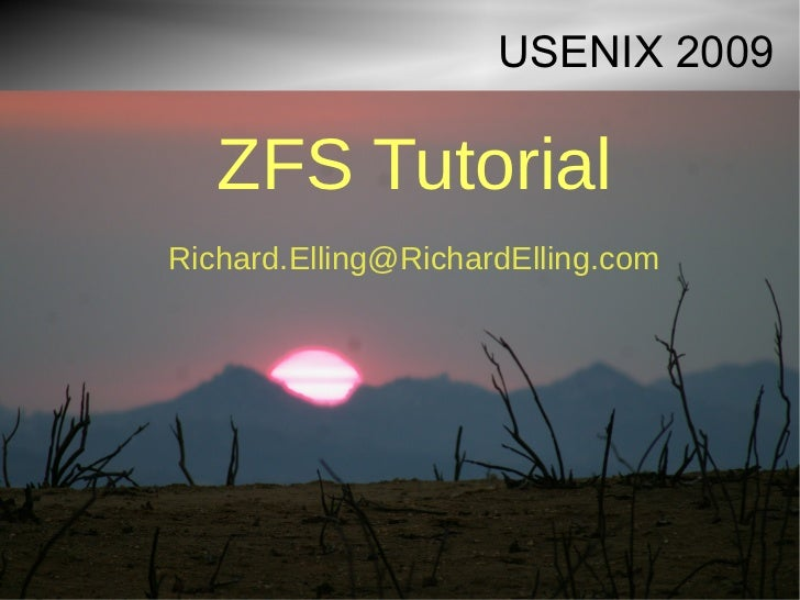USENIX 2009     ZFS Tutorial Richard.Elling@RichardElling.com