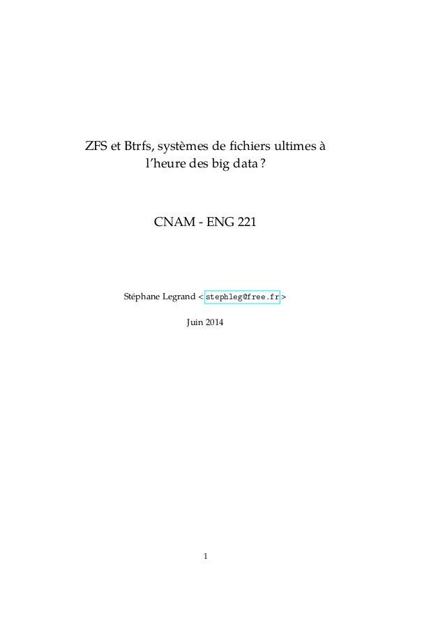 ZFS et Btrfs, systèmes de fichiers ultimes à l'heure des big data ? CNAM - ENG 221 Stéphane Legrand < stephleg@free.fr > Ju...