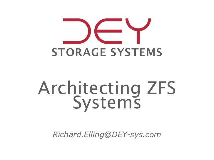STORAGE SYSTEMSArchitecting ZFS    Systems Richard.Elling@DEY-sys.com