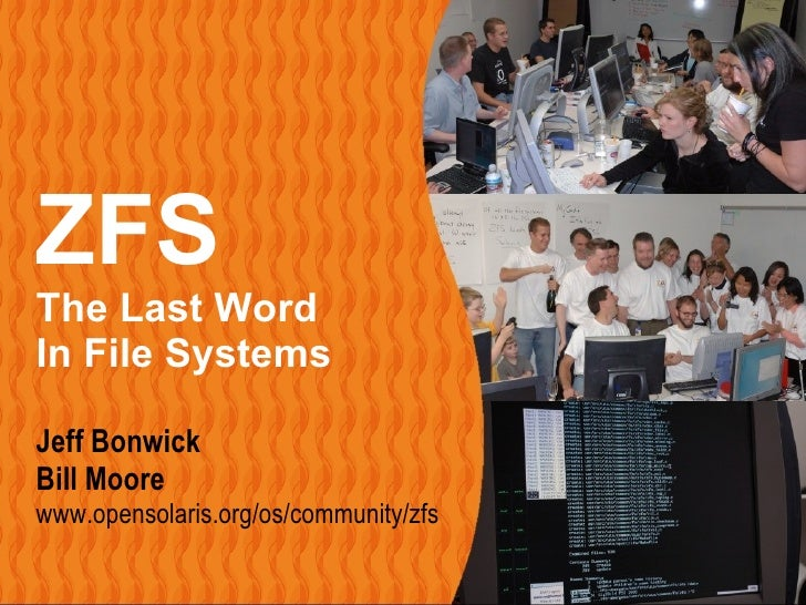ZFS – The Last Word in File Systems     Page 1 ZFS The Last Word In File Systems Jeff Bonwick Bill Moore www.opensolaris.o...