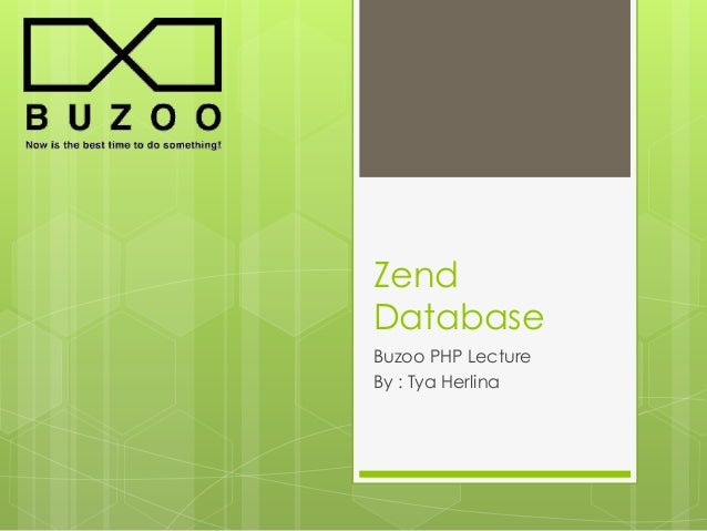 Zend Database Buzoo PHP Lecture By : Tya Herlina