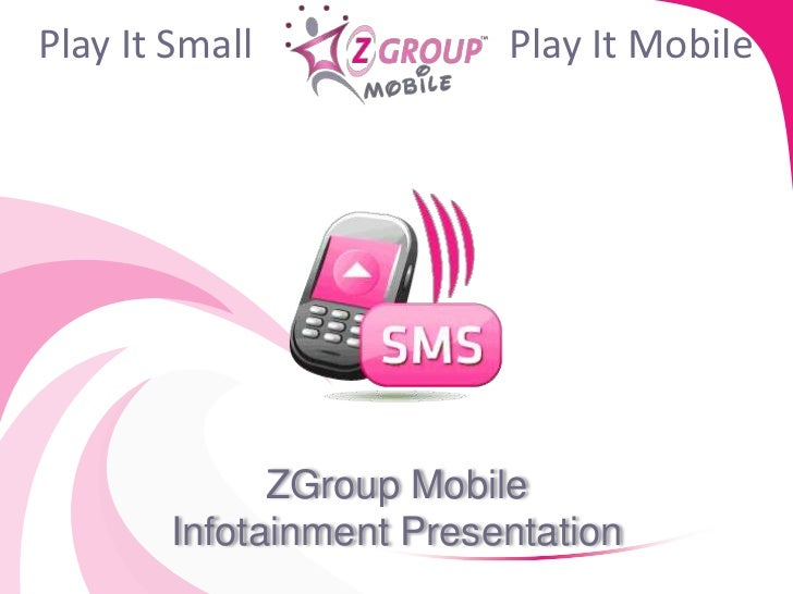 Play It Small             Play It Mobile              ZGroup Mobile        Infotainment Presentation