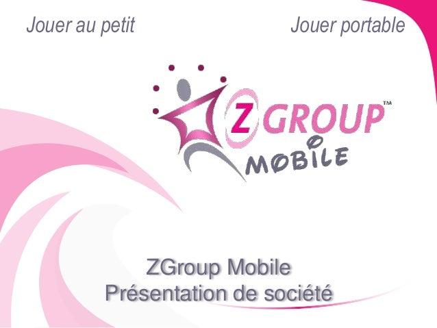 Jouer au petit Jouer portable  ZGroup Mobile  Présentation de société