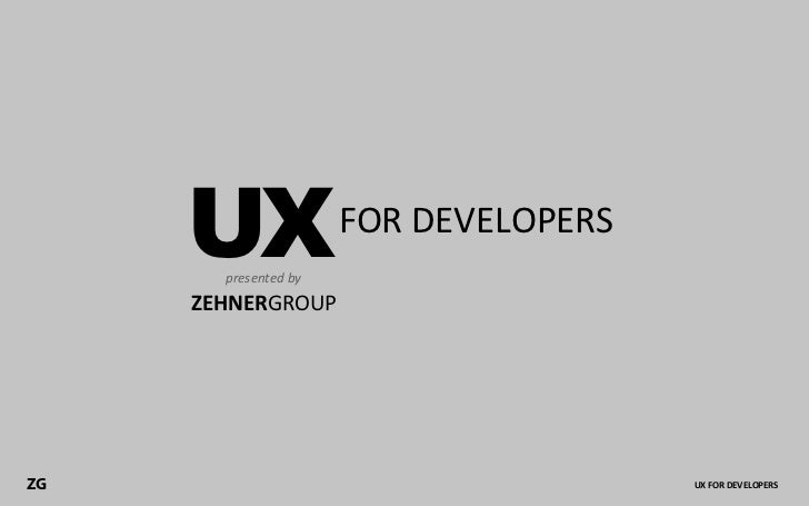 UXpresented	  by                         FOR	  DEVELOPERS     ZEHNERGROUPZG                                           UX	 ...