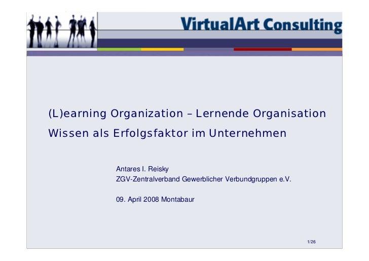 (L)earning Organization – Lernende OrganisationWissen als Erfolgsfaktor im Unternehmen           Antares I. Reisky        ...