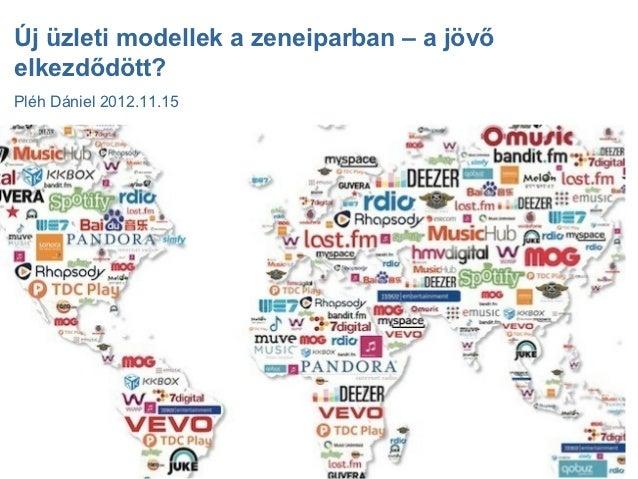 Új üzleti modellek a zeneiparban – a jövőelkezdődött?Pléh Dániel 2012.11.15