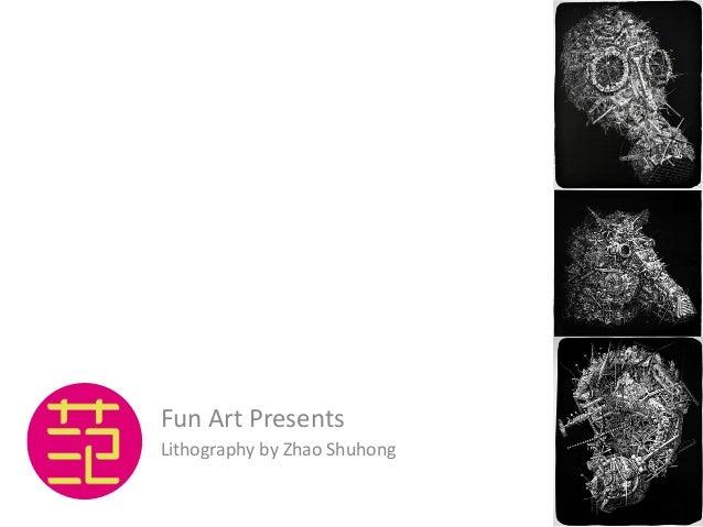 Fun  Art  Presents   Lithography  by  Zhao  Shuhong