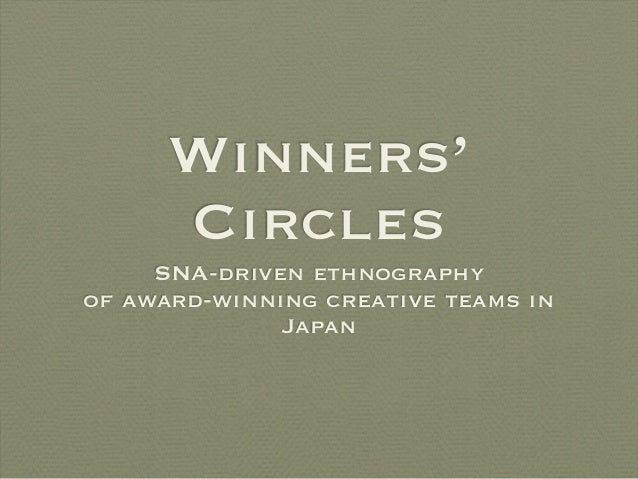 Winners' Circles SNA-driven ethnography of award-winning creative teams in Japan