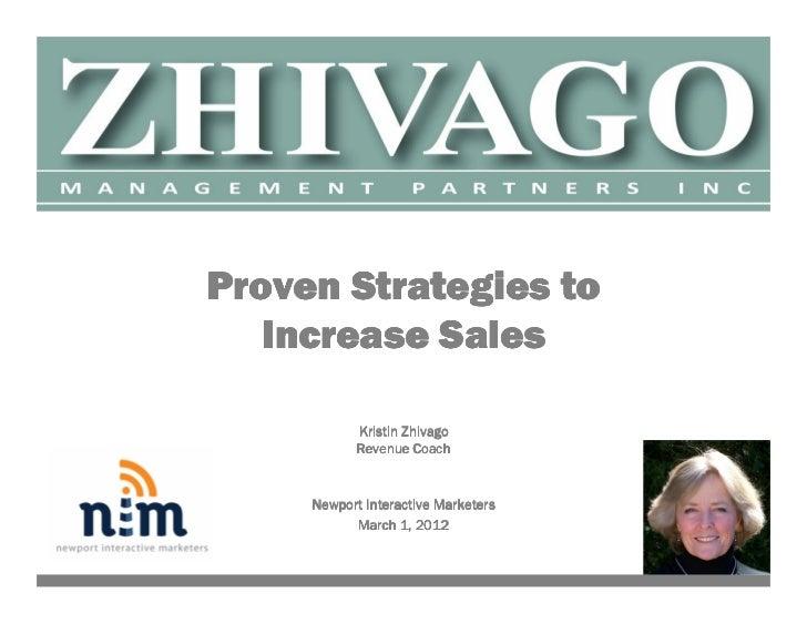 Proven Strategies to   Increase Sales            Kristin Zhivago            Revenue Coach     Newport Interactive Marketer...