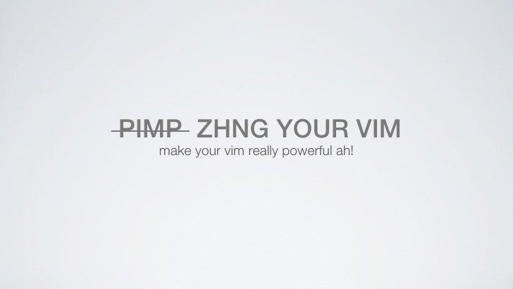 PIMP ZHNG YOUR VIM  make your vim really powerful ah!