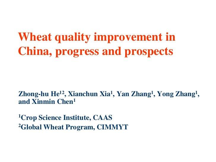 Wheat quality improvement inChina, progress and prospectsZhong-hu He12, Xianchun Xia1, Yan Zhang1, Yong Zhang1,and Xinmin ...