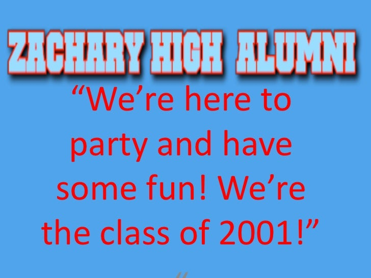 """We're here to party and have some fun! We're the class of 2001!""<br />""<br />"