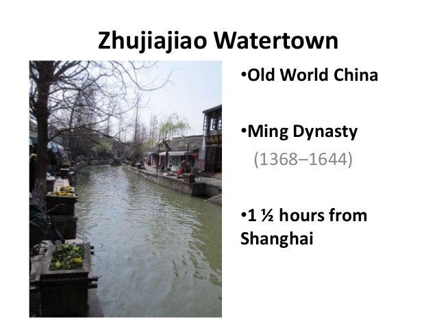 Zhujiajiao Watertown           •Old World China           •Ming Dynasty            (1368–1644)           •1 ½ hours from  ...