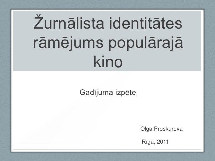 Žurnālista identitātesrāmējums populārajā        kino      Gadījuma izpēte                        Olga Proskurova         ...