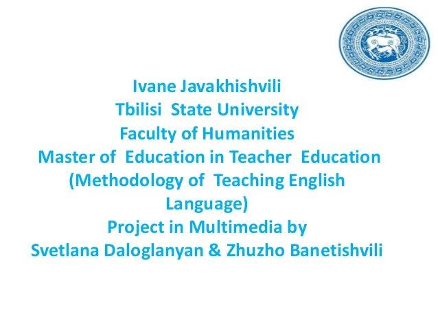 Ivane Javakhishvili Tbilisi State University Faculty of Humanities Master of Education in Teacher Education (Methodology o...