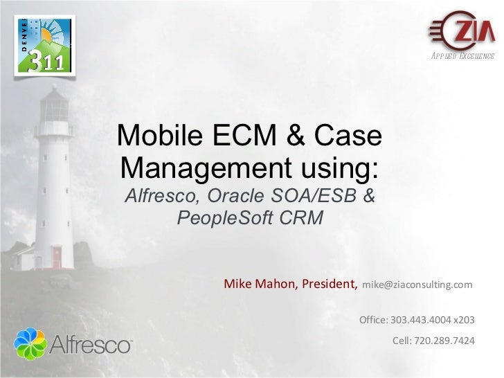 Mobile ECM & Case Management using: Alfresco, Oracle SOA/ESB & PeopleSoft CRM Applied Excellence Mike Mahon, President,   ...