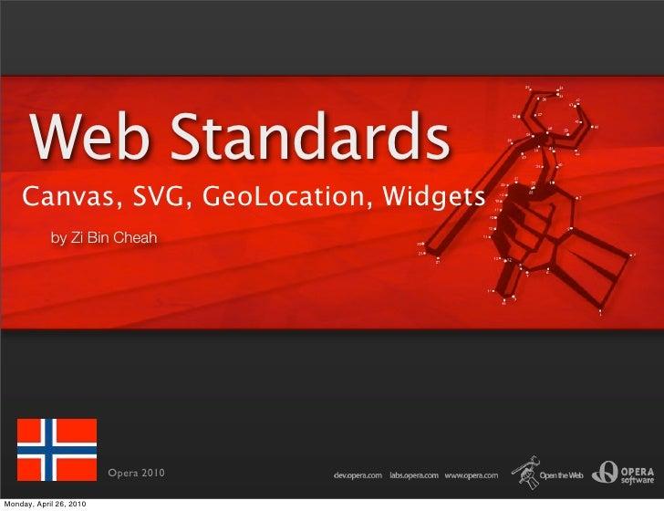 Web Standards     Canvas, SVG, GeoLocation, Widgets             by Zi Bin Cheah                              Opera 2010  M...