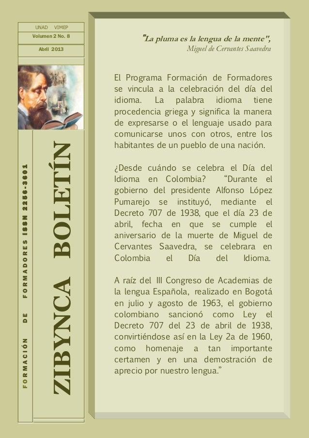 """ZIBYNCABOLETÍNFORMACIÓNDEFORMADORESISSN2256-3601 UNAD VIMEPVolumen 2 No. 8Abril 2013""""La pluma es la lengua de la mente"""",Mi..."""