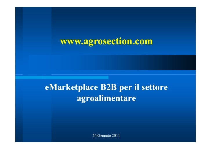 www.agrosection.comeMarketplace B2B per il settore       agroalimentare           24 Gennaio 2011