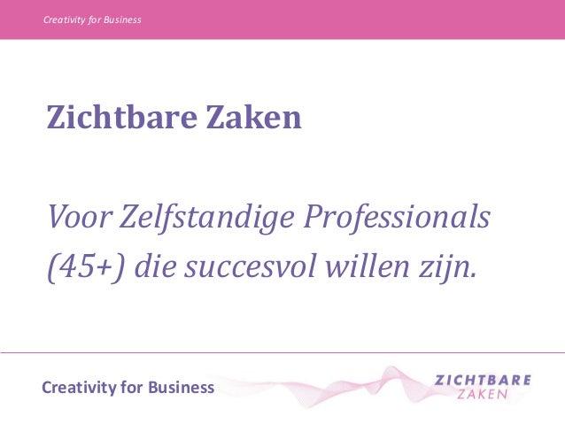 Creativity for Business  Zichtbare Zaken Voor Zelfstandige Professionals (45+) die succesvol willen zijn.  Creativity for ...
