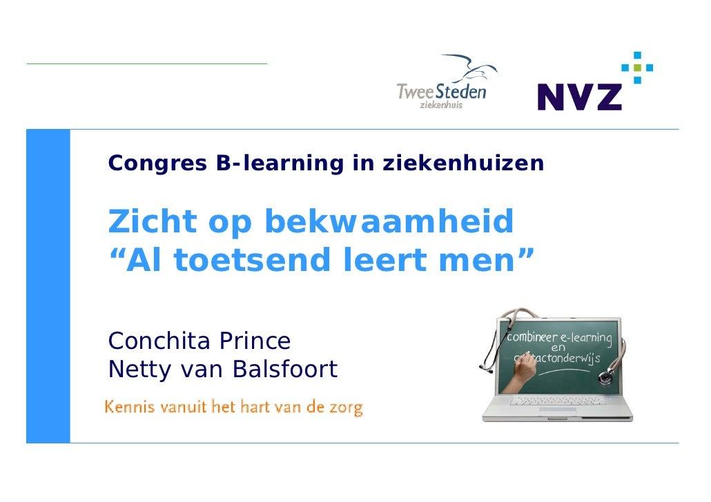 """Congres B-learning in ziekenhuizen  Zicht op bekwaamheid """"Al toetsend leert men""""  Conchita Prince Netty van Balsfoort"""