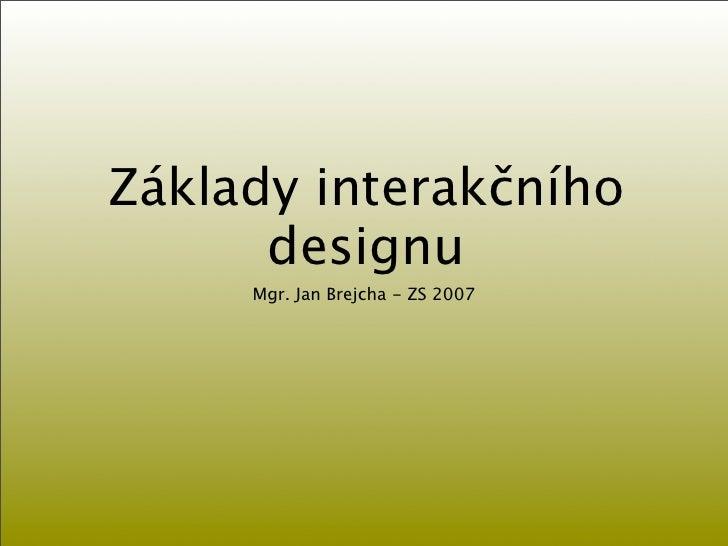 Základy interakčního       designu      Mgr. Jan Brejcha - ZS 2007