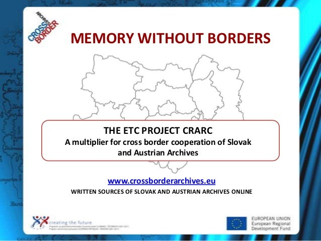 The ETC Project CrArc - A multiplier for cross border cooperation of Slovak and Austrian Archives