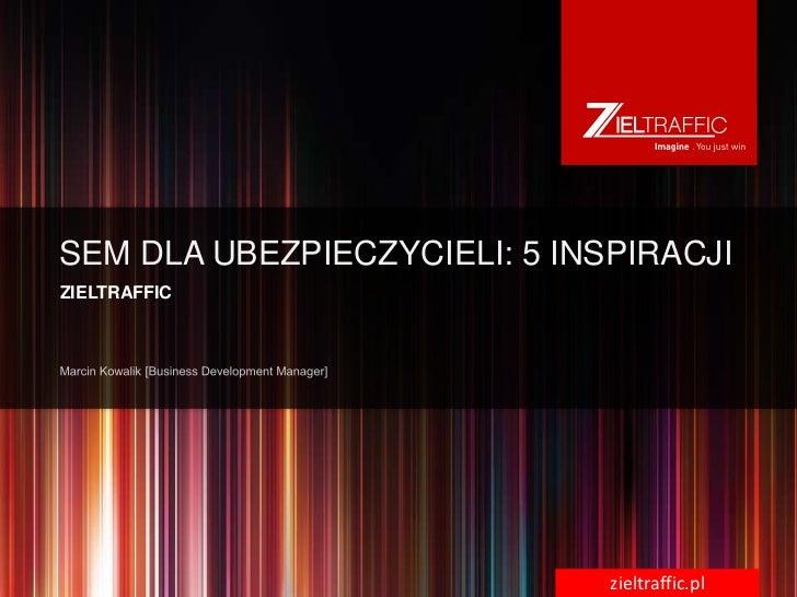 SEM DLA UBEZPIECZYCIELI: 5 INSPIRACJIZIELTRAFFIC                              zieltraffic.pl
